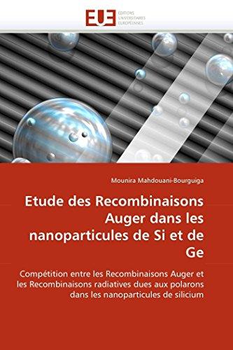 9786131545443: Etude des recombinaisons auger dans les nanoparticules de si et de ge (OMN.UNIV.EUROP.)