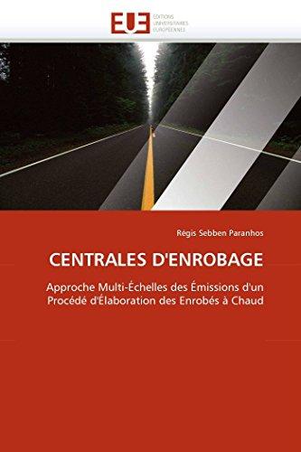 9786131545917: CENTRALES D'ENROBAGE: Approche Multi-Échelles des Émissions d'un Procédé d'Élaboration des Enrobés à Chaud