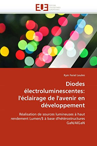 9786131545924: Diodes électroluminescentes: l'éclairage de l'avenir en développement: Réalisation de sources lumineuses à haut rendement Lumen/$ à base d'hétérostructures GaN/AlGaN (Omn.Univ.Europ.) (French Edition)