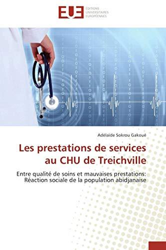 9786131546211: Les prestations de services au CHU de Treichville: Entre qualité de soins et mauvaises prestations: Réaction sociale de la population abidjanaise (French Edition)