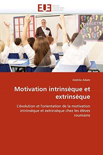 9786131546846: Motivation intrinsèque et extrinsèque: L'évolution et l'orientation de la motivation intrinsèque et extrinsèque chez les élèves roumains
