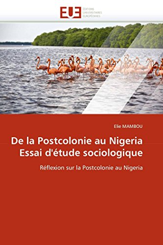9786131546969: De la Postcolonie au Nigeria Essai d'étude sociologique: Réflexion sur la Postcolonie au Nigeria (Omn.Univ.Europ.) (French Edition)