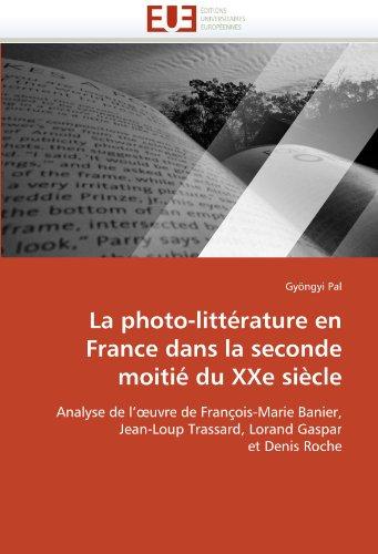 9786131547171: La photo-litt�rature en France dans la seconde moiti� du XXe si�cle: Analyse de l'?uvre de Fran�ois-Marie Banier, Jean-Loup Trassard, Lorand Gaspar et Denis Roche