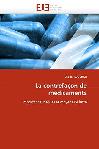 9786131547867: La contrefaçon de médicaments: Importance, risques et moyens de lutte (Omn.Univ.Europ.) (French Edition)