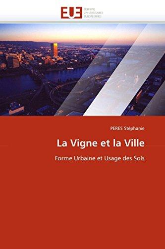 La Vigne et la Ville: Forme Urbaine et Usage des Sols (Omn.Univ.Europ.) (French Edition): PERES StÃ...