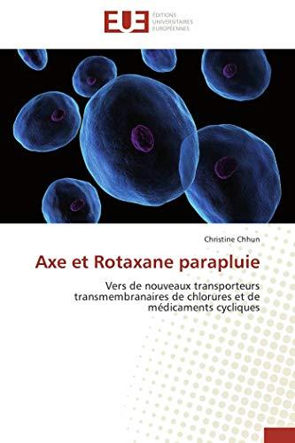 9786131548529: Axe et Rotaxane parapluie: Vers de nouveaux transporteurs transmembranaires de chlorures et de médicaments cycliques (French Edition)