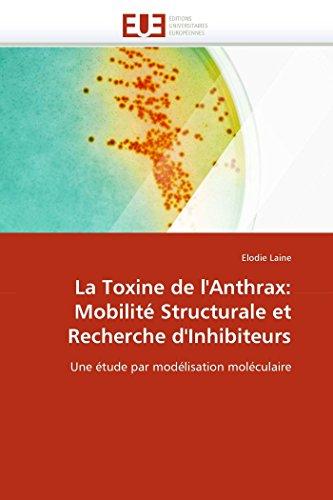 9786131548826: La Toxine de l'Anthrax: Mobilité Structurale et Recherche d'Inhibiteurs: Une étude par modélisation moléculaire (Omn.Univ.Europ.) (French Edition)