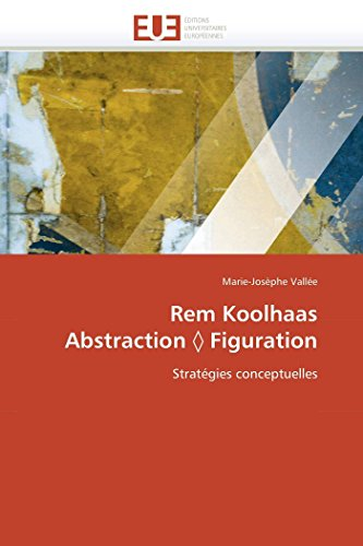 9786131549069: Rem Koolhaas Abstraction ? Figuration: Stratégies conceptuelles (Omn.Univ.Europ.) (French Edition)