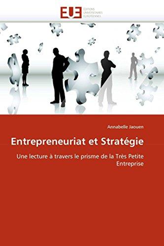 9786131549182: Entrepreneuriat et Strat�gie: Une lecture � travers le prisme de la Tr�s Petite Entreprise