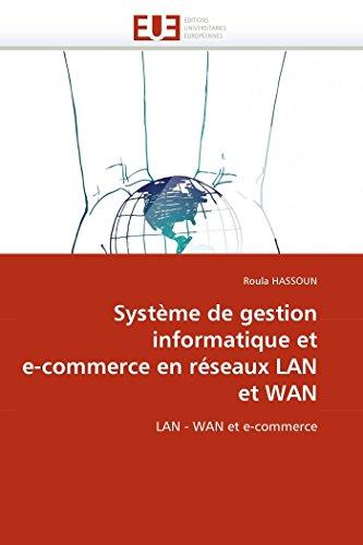 9786131549632: Syst�me de gestion informatique et e-commerce en r�seaux LAN et WAN: LAN - WAN et e-commerce