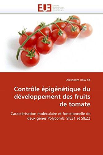 9786131549816: Contrôle épigénétique du développement des fruits de tomate: Caractérisation moléculaire et fonctionnelle de deux gènes Polycomb: SlEZ1 et SlEZ2 (Omn.Univ.Europ.) (French Edition)