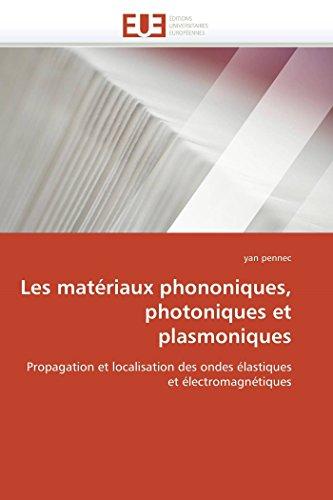 9786131550256: Les mat�riaux phononiques, photoniques et plasmoniques: Propagation et localisation des ondes �lastiques et �lectromagn�tiques