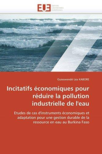 Incitatifs économiques pour réduire la pollution industrielle de l'eau: Etudes de cas d'...