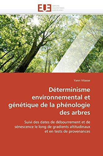 9786131551284: Déterminisme environnemental et génétique de la phénologie des arbres: Suivi des dates de débourrement et de sénescence le long de gradients altitudinaux et en tests de provenances