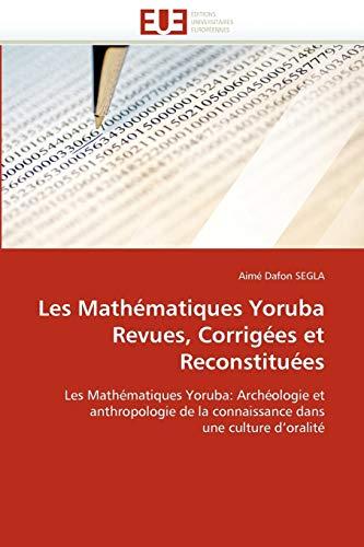 9786131551789: Les Mathematiques Yoruba Revues, Corrigees Et Reconstituees (OMN.UNIV.EUROP.)