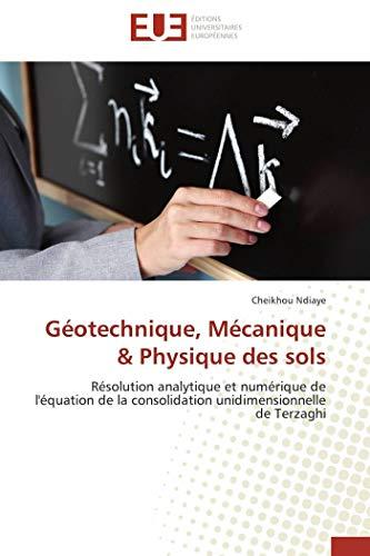 9786131551918: Géotechnique, Mécanique & Physique des sols: Résolution analytique et numérique de l'équation de la consolidation unidimensionnelle de Terzaghi