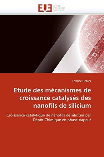 Etude Des Mecanismes de Croissance Catalyses Des Nanofils de Silicium: Fabrice Oehler