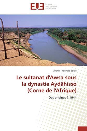 9786131552458: Le sultanat d'Awsa sous la dynastie Aydâhisso (Corne de l'Afrique): Des origines à 1944 (French Edition)