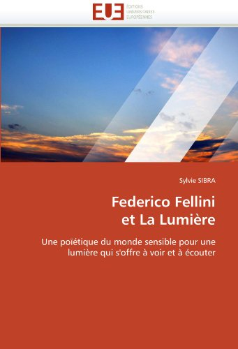 Federico Fellini et La Lumière: Une poïétique du monde sensible pour une lumi&...