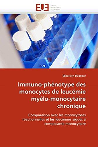 9786131553646: Immuno-phénotype des monocytes de leucémie myélo-monocytaire chronique: Comparaison avec les monocytoses réactionnelles et les leucémies aiguës à ... (Omn.Univ.Europ.) (French Edition)