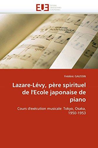 9786131554001: Lazare-Lévy, père spirituel de l'Ecole japonaise de piano: Cours d'exécution musicale: Tokyo, Osaka, 1950-1953 (Omn.Univ.Europ.) (French Edition)