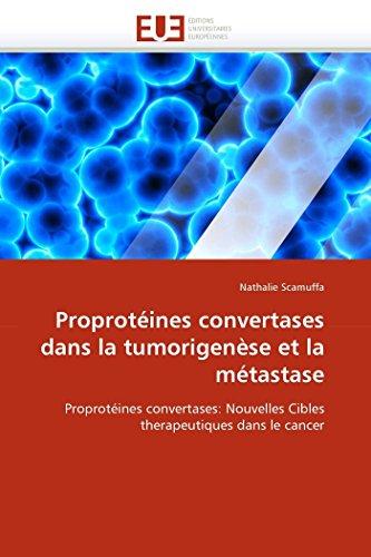 9786131554087: Proprot�ines convertases dans la tumorigen�se et la m�tastase: Proprot�ines convertases: Nouvelles Cibles therapeutiques dans le cancer