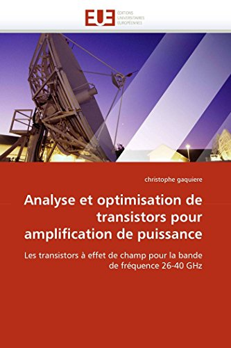 9786131554520: Analyse et optimisation de transistors pour amplification de puissance: Les transistors à effet de champ pour la bande de fréquence 26-40 GHz (Omn.Univ.Europ.) (French Edition)