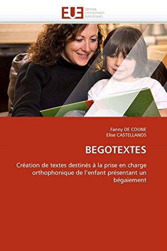 9786131554575: BEGOTEXTES: Création de textes destinés à la prise en charge orthophonique de l'enfant présentant un bégaiement