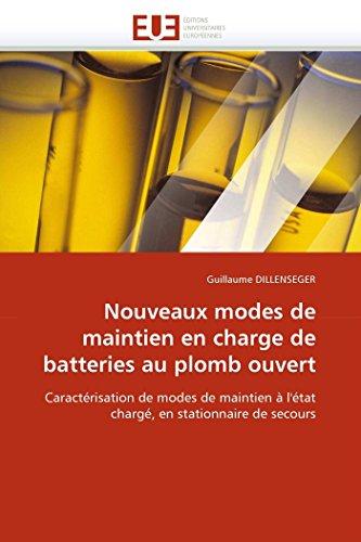 9786131554940: Nouveaux modes de maintien en charge de batteries au plomb ouvert: Caract�risation de modes de maintien � l''�tat charg�, en stationnaire de secours