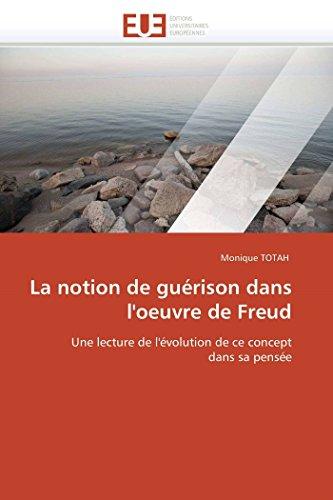 La Notion de Guerison Dans LOeuvre de Freud: Monique TOTAH
