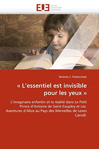 9786131555206: « L'essentiel est invisible pour les yeux »: L'imaginaire enfantin et la réalité dans Le Petit Prince d'Antoine de Saint-Exupéry et Les Aventures ... Carroll. (Omn.Univ.Europ.) (French Edition)