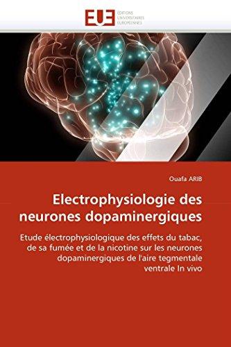 9786131555244: Electrophysiologie des neurones dopaminergiques: Etude électrophysiologique des effets du tabac, de sa fumée et de la nicotine sur les neurones ... In vivo (Omn.Univ.Europ.) (French Edition)
