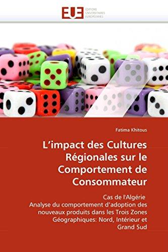 9786131555534: L'impact des Cultures Régionales sur le Comportement de Consommateur: Cas de l'Algérie Analyse du comportement d'adoption des nouveaux produits dans ... Géographiques: Nord, Intérieur et Grand Sud
