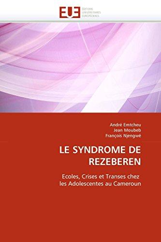 LE SYNDROME DE REZEBEREN: Ecoles, Crises et Transes chez les Adolescentes au Cameroun (...