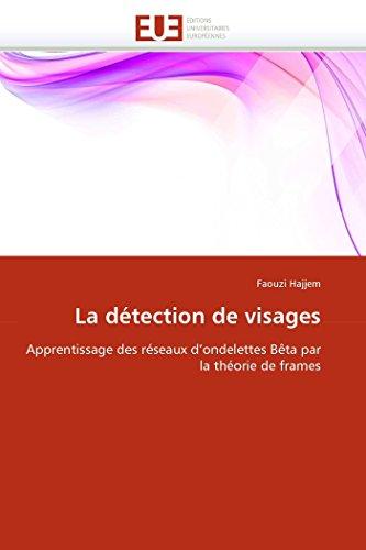 9786131556234: La détection de visages: Apprentissage des réseaux d'ondelettes Bêta par la théorie de frames (Omn.Univ.Europ.) (French Edition)