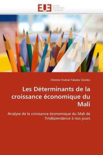 9786131557125: Les Déterminants de la croissance économique du Mali: Analyse de la croissance économique du Mali de l'indépendance à nos jours