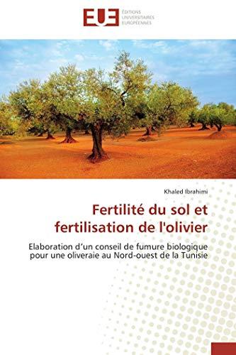 9786131557354: Fertilité du sol et fertilisation de l'olivier: Elaboration d'un conseil de fumure biologique pour une oliveraie au Nord-ouest de la Tunisie (French Edition)