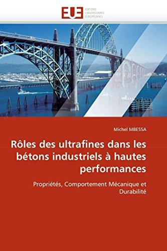 9786131557934: Rôles des ultrafines dans les bétons industriels à hautes performances: Propriétés, Comportement Mécanique et Durabilité (Omn.Univ.Europ.) (French Edition)