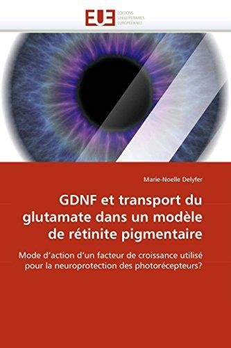 9786131557958: GDNF et transport du glutamate dans un modèle de rétinite pigmentaire: Mode d'action d'un facteur de croissance utilisé pour la neuroprotection des photorécepteurs? (Omn.Univ.Europ.) (French Edition)