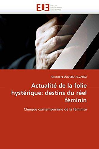 Actualite de La Folie Hysterique: Destins Du: Alexandra OLIVERO-ALVAREZ