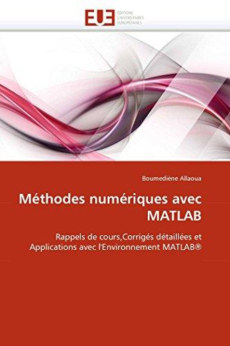 9786131558269: Méthodes numériques avec MATLAB: Rappels de cours,Corrigés détaillées et Applications avec l'Environnement MATLAB®