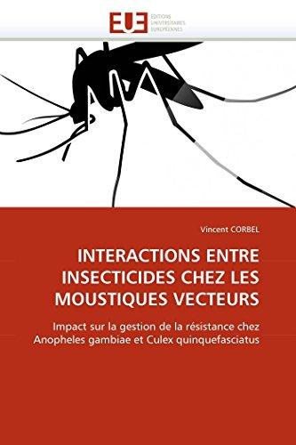 9786131558429: INTERACTIONS ENTRE INSECTICIDES CHEZ LES MOUSTIQUES VECTEURS: Impact sur la gestion de la résistance chez Anopheles gambiae et Culex quinquefasciatus (Omn.Univ.Europ.) (French Edition)