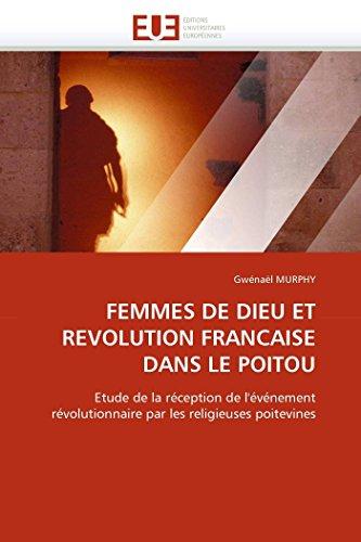 9786131558436: FEMMES DE DIEU ET REVOLUTION FRANCAISE DANS LE POITOU: Etude de la réception de l'événement révolutionnaire par les religieuses poitevines (Omn.Univ.Europ.) (French Edition)