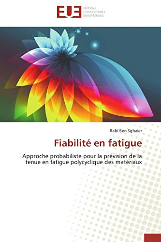 9786131558511: Fiabilit� en fatigue: Approche probabiliste pour la pr�vision de la tenue en fatigue polycyclique des mat�riaux