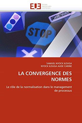 9786131558672: LA CONVERGENCE DES NORMES: Le rôle de la normalisation dans le management de processus (Omn.Univ.Europ.) (French Edition)