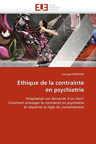 9786131558887: Ethique de la contrainte en psychiatrie: Hospitaliser sur demande d'un tiers? Comment envisager la contrainte en psychiatrie et respecter la règle du consentement (Omn.Univ.Europ.) (French Edition)