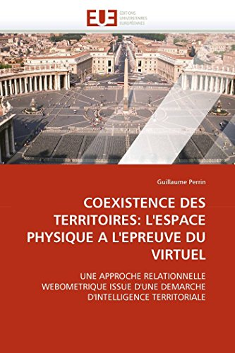9786131559167: COEXISTENCE DES TERRITOIRES: L'ESPACE PHYSIQUE A L'EPREUVE DU VIRTUEL: UNE APPROCHE RELATIONNELLE WEBOMETRIQUE ISSUE D'UNE DEMARCHE D'INTELLIGENCE TERRITORIALE (Omn.Univ.Europ.) (French Edition)