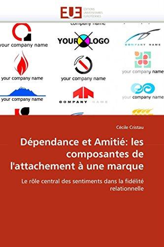 9786131559662: D�pendance et Amiti�: les composantes de l'attachement � une marque: Le r�le central des sentiments dans la fid�lit� relationnelle