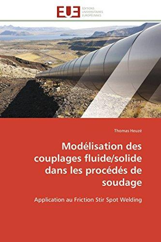 9786131559846: Modélisation des couplages fluide/solide dans les procédés de soudage: Application au Friction Stir Spot Welding (Omn.Univ.Europ.) (French Edition)