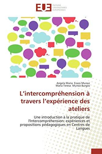 9786131560019: L'intercompréhension à travers l'expérience des ateliers: Une introduction à la pratique de l'Intercompréhension: expériences et propositions pédagogiques en Centres de Langues